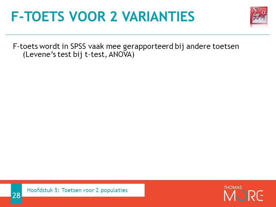 F-toets wordt in SPSS vaak mee gerapporteerd bij andere toetsen (Levene's test bij t-test, ANOVA) F-TOETS VOOR 2 VARIANTIES 28 Hoofdstuk 5: Toetsen vo