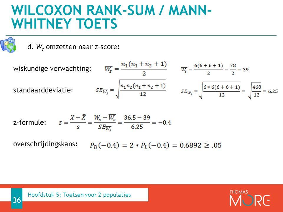 d. W s omzetten naar z-score: wiskundige verwachting: standaarddeviatie: z-formule: overschrijdingskans: WILCOXON RANK-SUM / MANN- WHITNEY TOETS 36 Ho