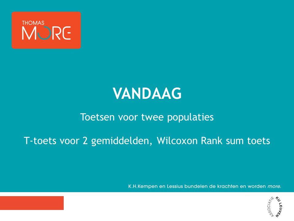 Toetsen voor twee populaties T-toets voor 2 gemiddelden, Wilcoxon Rank sum toets VANDAAG