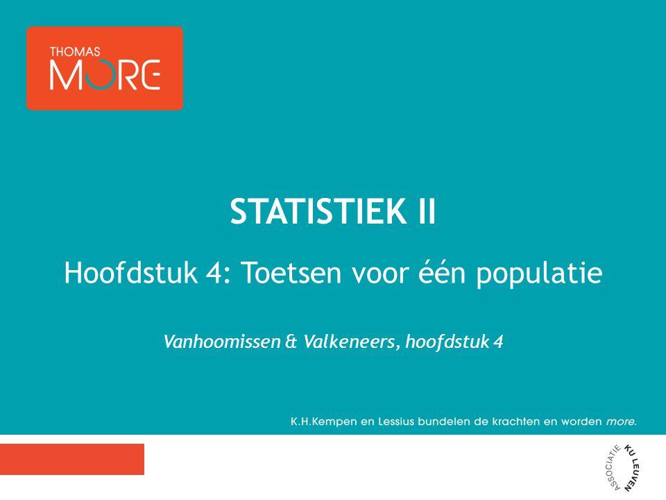 Hoofdstuk 4: Toetsen voor één populatie Vanhoomissen & Valkeneers, hoofdstuk 4 STATISTIEK II