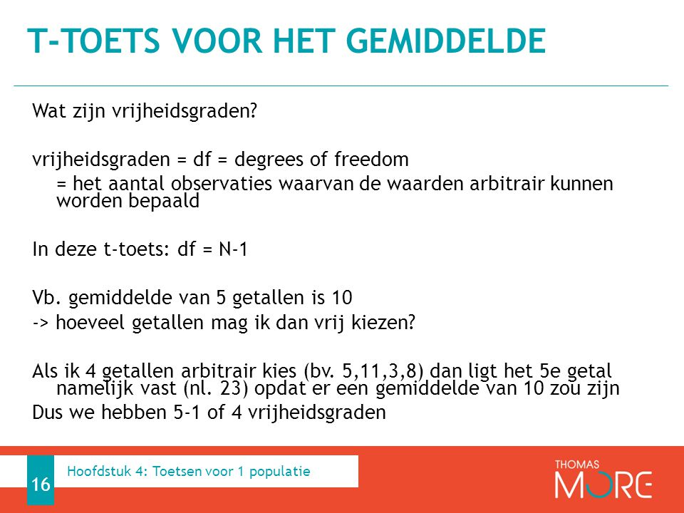 Wat zijn vrijheidsgraden? vrijheidsgraden = df = degrees of freedom = het aantal observaties waarvan de waarden arbitrair kunnen worden bepaald In dez