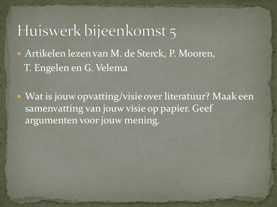 Artikelen lezen van M. de Sterck, P. Mooren, T. Engelen en G. Velema Wat is jouw opvatting/visie over literatuur? Maak een samenvatting van jouw visie