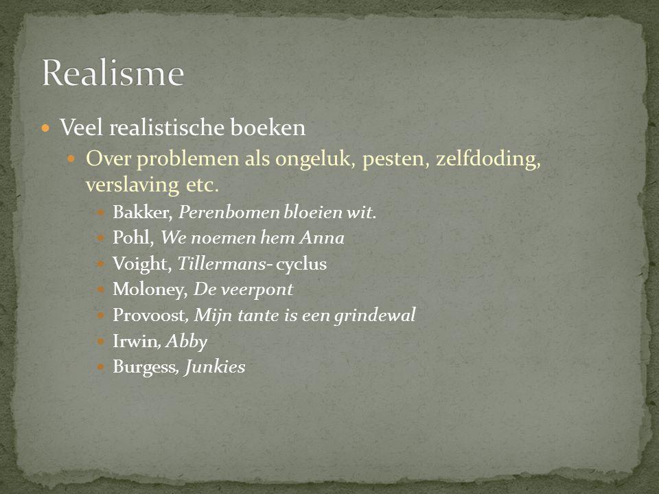 Veel realistische boeken Over problemen als ongeluk, pesten, zelfdoding, verslaving etc. Bakker, Perenbomen bloeien wit. Pohl, We noemen hem Anna Voig