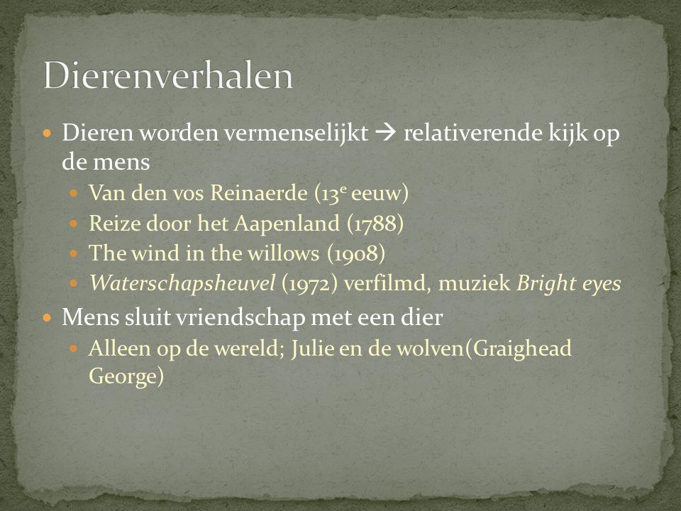 Dieren worden vermenselijkt  relativerende kijk op de mens Van den vos Reinaerde (13 e eeuw) Reize door het Aapenland (1788) The wind in the willows