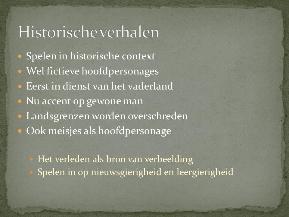 Spelen in historische context Wel fictieve hoofdpersonages Eerst in dienst van het vaderland Nu accent op gewone man Landsgrenzen worden overschreden