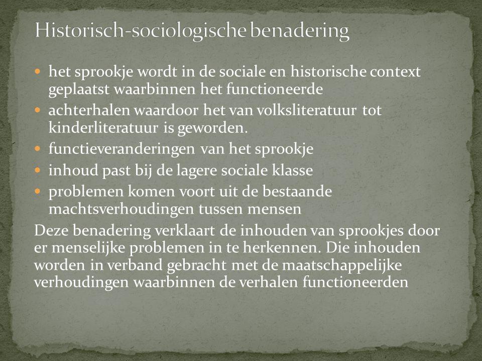 het sprookje wordt in de sociale en historische context geplaatst waarbinnen het functioneerde achterhalen waardoor het van volksliteratuur tot kinder
