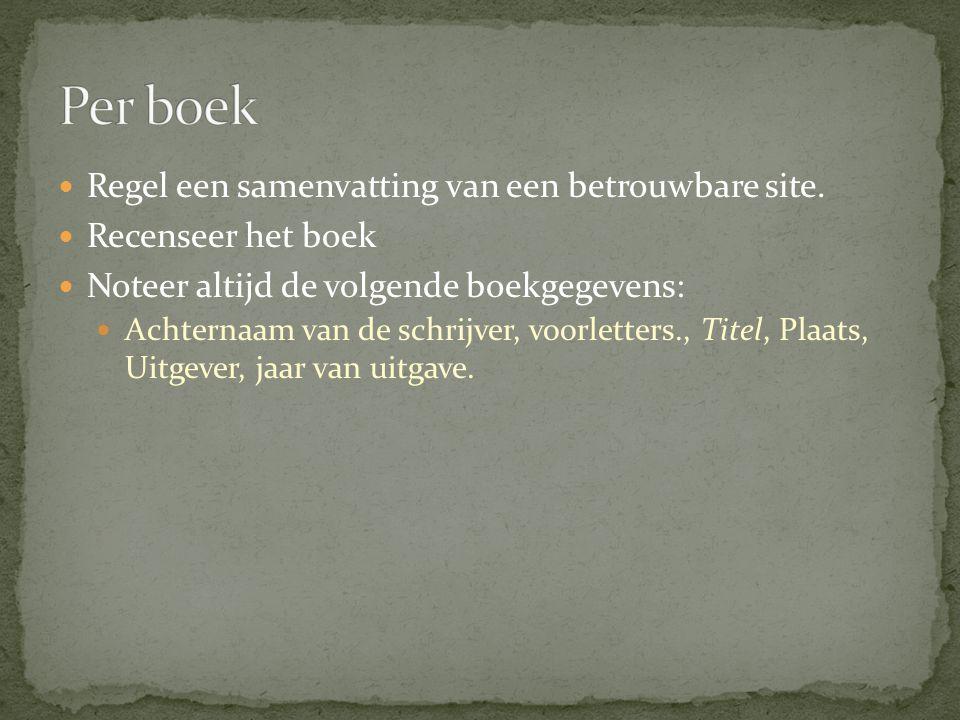 Regel een samenvatting van een betrouwbare site. Recenseer het boek Noteer altijd de volgende boekgegevens: Achternaam van de schrijver, voorletters.,