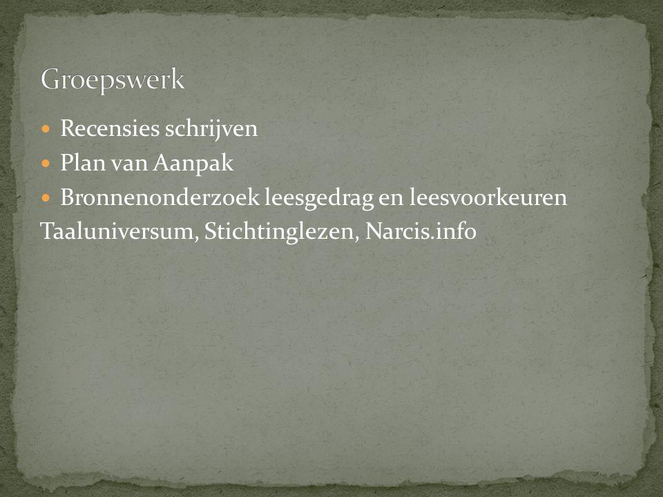 Recensies schrijven Plan van Aanpak Bronnenonderzoek leesgedrag en leesvoorkeuren Taaluniversum, Stichtinglezen, Narcis.info
