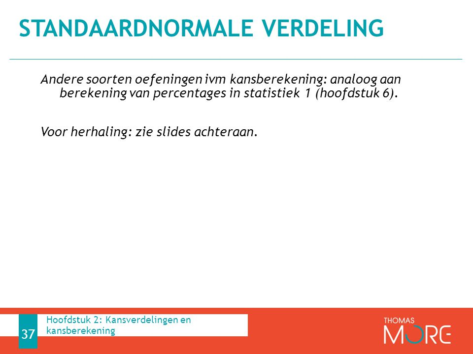 Andere soorten oefeningen ivm kansberekening: analoog aan berekening van percentages in statistiek 1 (hoofdstuk 6). Voor herhaling: zie slides achtera