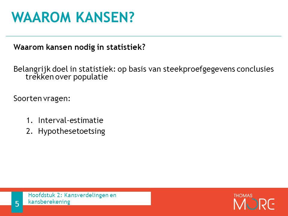 Waarom kansen nodig in statistiek? Belangrijk doel in statistiek: op basis van steekproefgegevens conclusies trekken over populatie Soorten vragen: 1.