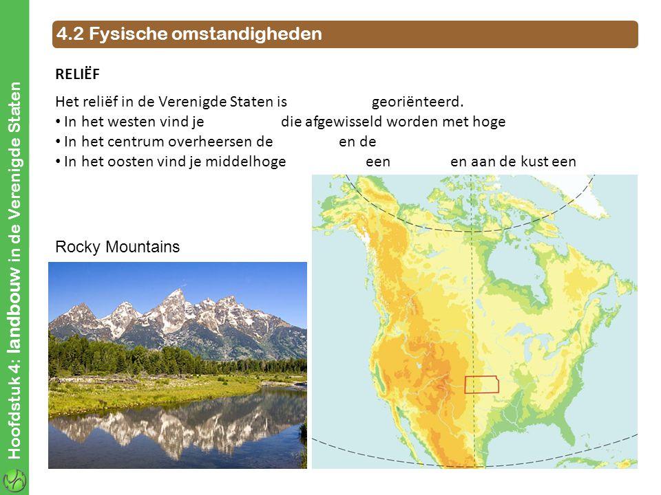 Hoofdstuk 4: landbouw in de Verenigde Staten 4.2 Fysische omstandigheden RELIËF Het reliëf in de Verenigde Staten is Noord-Zuid georiënteerd. In het w