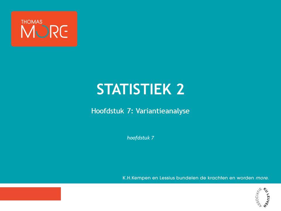 Hoofdstuk 7: Variantieanalyse hoofdstuk 7 STATISTIEK 2