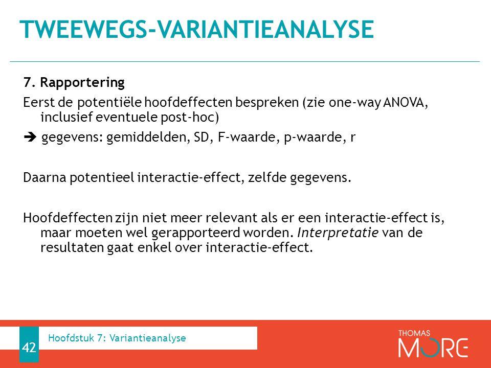 7. Rapportering Eerst de potentiële hoofdeffecten bespreken (zie one-way ANOVA, inclusief eventuele post-hoc)  gegevens: gemiddelden, SD, F-waarde, p