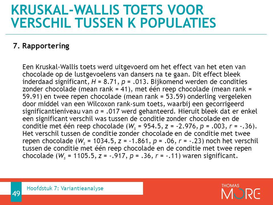 7. Rapportering Een Kruskal-Wallis toets werd uitgevoerd om het effect van het eten van chocolade op de lustgevoelens van dansers na te gaan. Dit effe