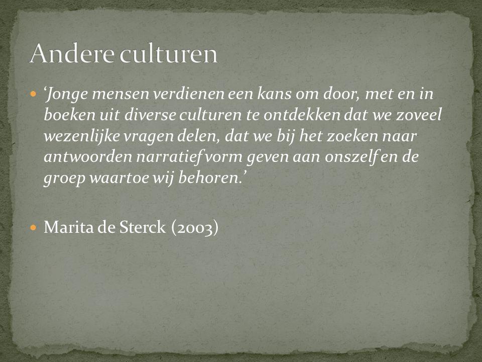 'Jonge mensen verdienen een kans om door, met en in boeken uit diverse culturen te ontdekken dat we zoveel wezenlijke vragen delen, dat we bij het zoeken naar antwoorden narratief vorm geven aan onszelf en de groep waartoe wij behoren.' Marita de Sterck (2003)