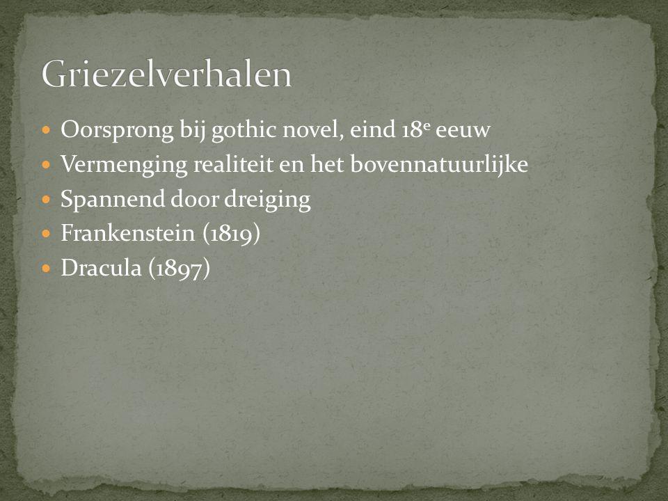 Oorsprong bij gothic novel, eind 18 e eeuw Vermenging realiteit en het bovennatuurlijke Spannend door dreiging Frankenstein (1819) Dracula (1897)