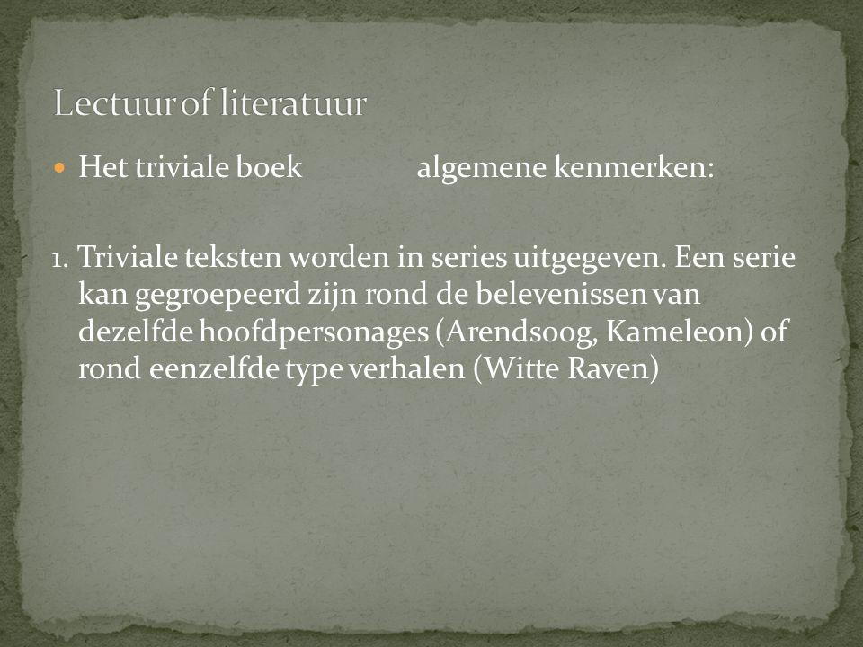 Het triviale boek algemene kenmerken: 1. Triviale teksten worden in series uitgegeven. Een serie kan gegroepeerd zijn rond de belevenissen van dezelfd
