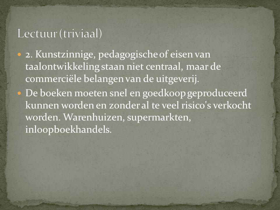 2. Kunstzinnige, pedagogische of eisen van taalontwikkeling staan niet centraal, maar de commerciële belangen van de uitgeverij. De boeken moeten snel