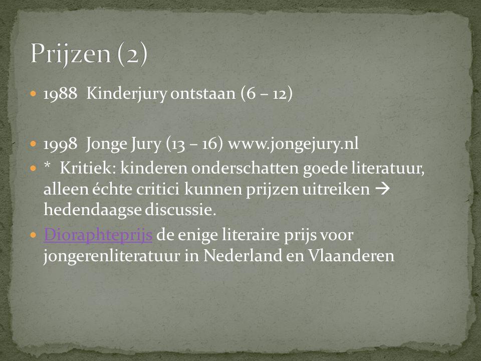 1988 Kinderjury ontstaan (6 – 12) 1998 Jonge Jury (13 – 16) www.jongejury.nl * Kritiek: kinderen onderschatten goede literatuur, alleen échte critici kunnen prijzen uitreiken  hedendaagse discussie.