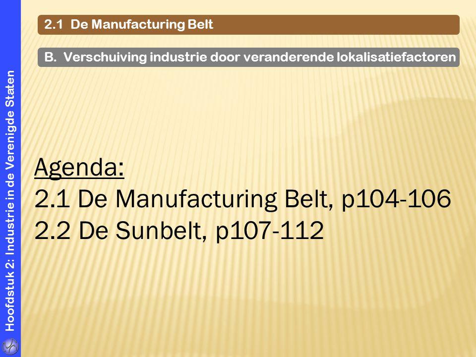 Hoofdstuk 2: Industrie in de Verenigde Staten 2.1 De Manufacturing Belt B. Verschuiving industrie door veranderende lokalisatiefactoren Agenda: 2.1 De