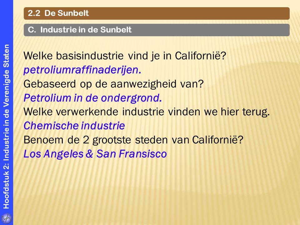 Hoofdstuk 2: Industrie in de Verenigde Staten Welke basisindustrie vind je in Californië? petroliumraffinaderijen. Gebaseerd op de aanwezigheid van? P