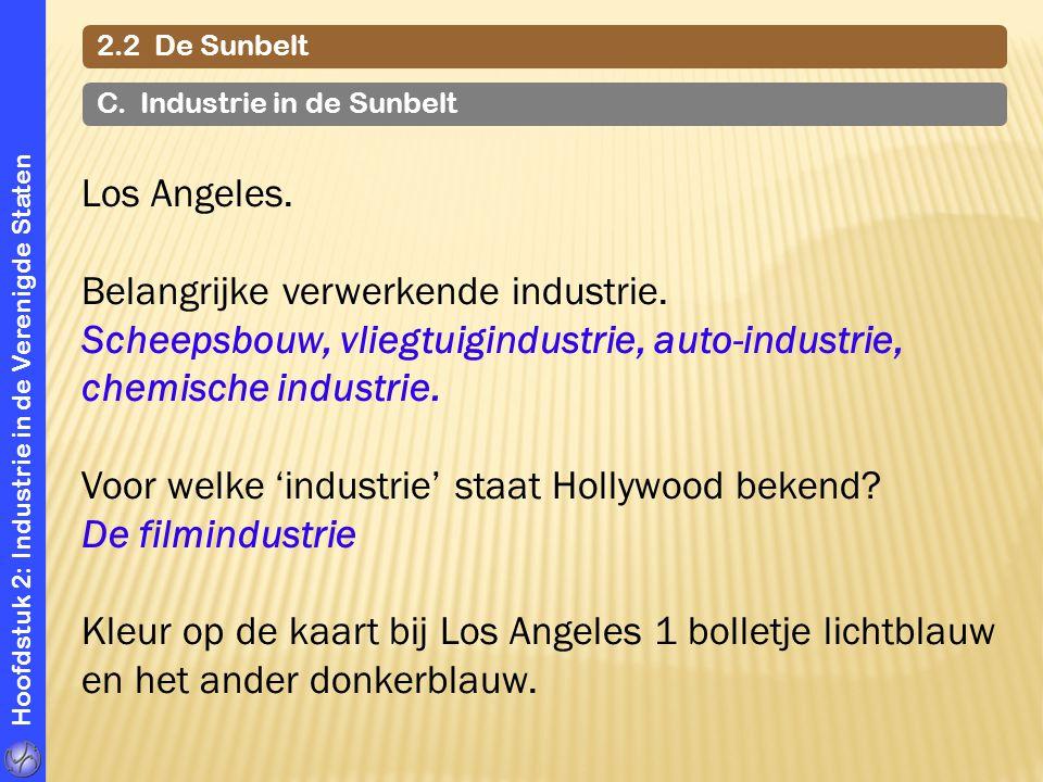 Hoofdstuk 2: Industrie in de Verenigde Staten Los Angeles. Belangrijke verwerkende industrie. Scheepsbouw, vliegtuigindustrie, auto-industrie, chemisc