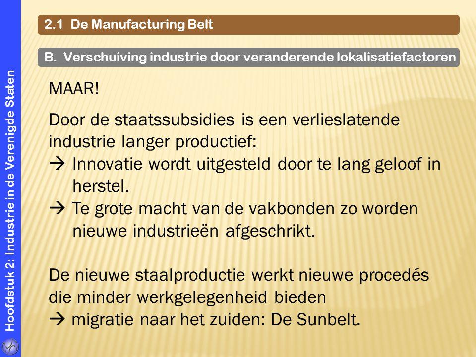 Hoofdstuk 2: Industrie in de Verenigde Staten 2.1 De Manufacturing Belt B. Verschuiving industrie door veranderende lokalisatiefactoren MAAR! Door de