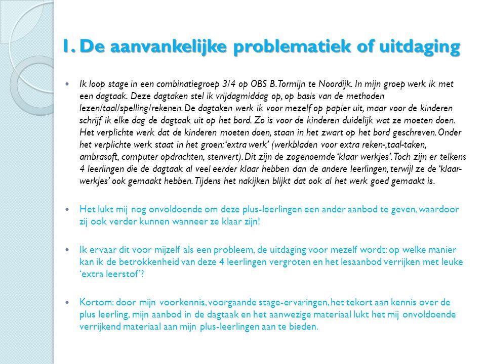 1. De aanvankelijke problematiek of uitdaging Ik loop stage in een combinatiegroep 3/4 op OBS B. Tormijn te Noordijk. In mijn groep werk ik met een da