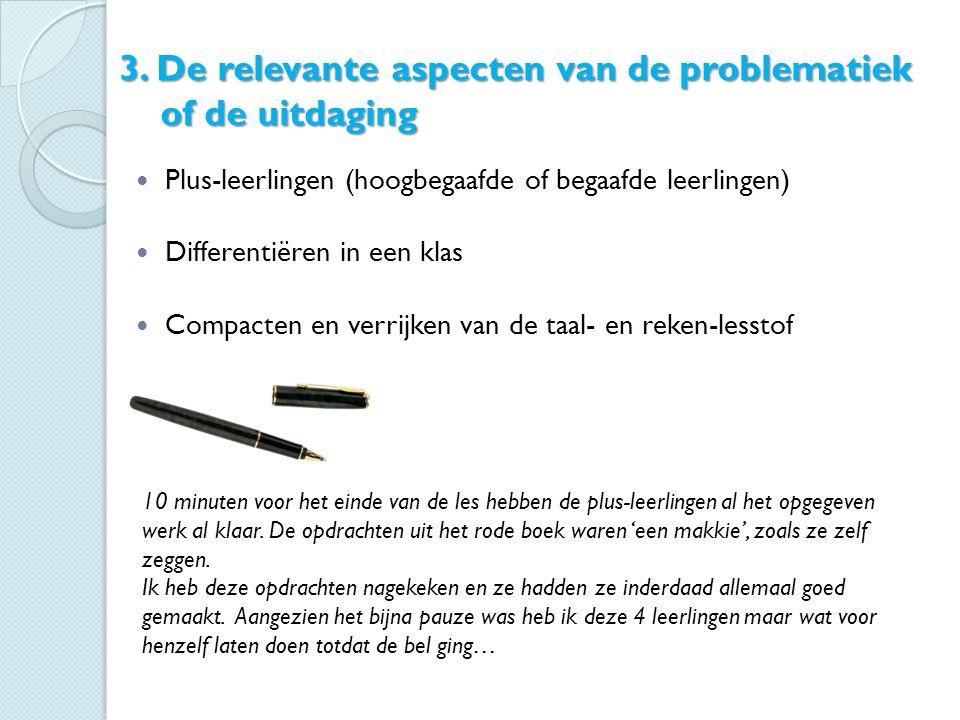 3. De relevante aspecten van de problematiek of de uitdaging Plus-leerlingen (hoogbegaafde of begaafde leerlingen) Differentiëren in een klas Compacte