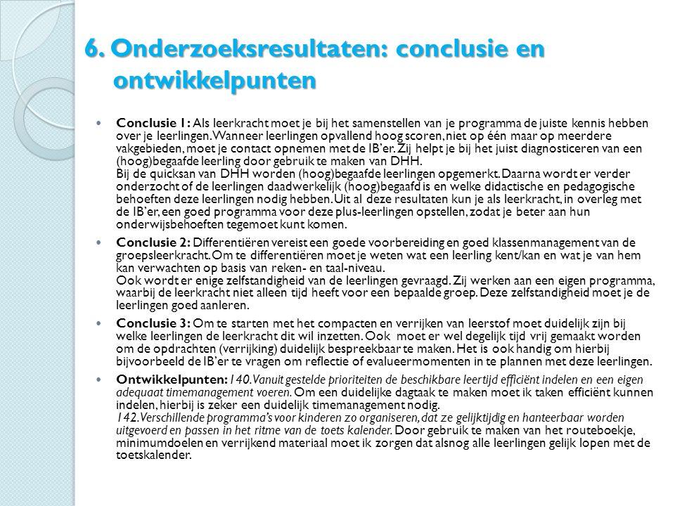 6. Onderzoeksresultaten: conclusie en ontwikkelpunten Conclusie 1: Als leerkracht moet je bij het samenstellen van je programma de juiste kennis hebbe