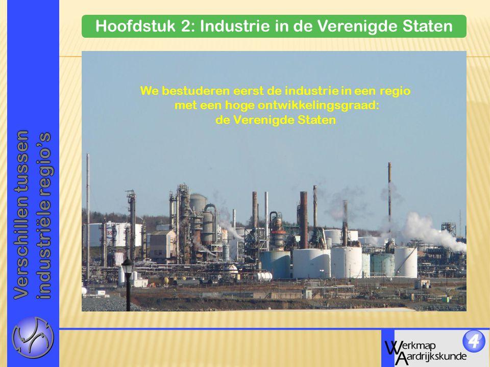Hoofdstuk 2: Industrie in de Verenigde Staten We bestuderen eerst de industrie in een regio met een hoge ontwikkelingsgraad: de Verenigde Staten