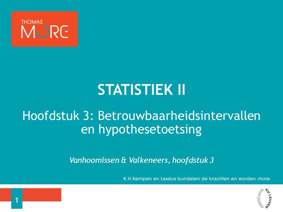 Hoofdstuk 3: Betrouwbaarheidsintervallen en hypothesetoetsing Vanhoomissen & Valkeneers, hoofdstuk 3 STATISTIEK II 1
