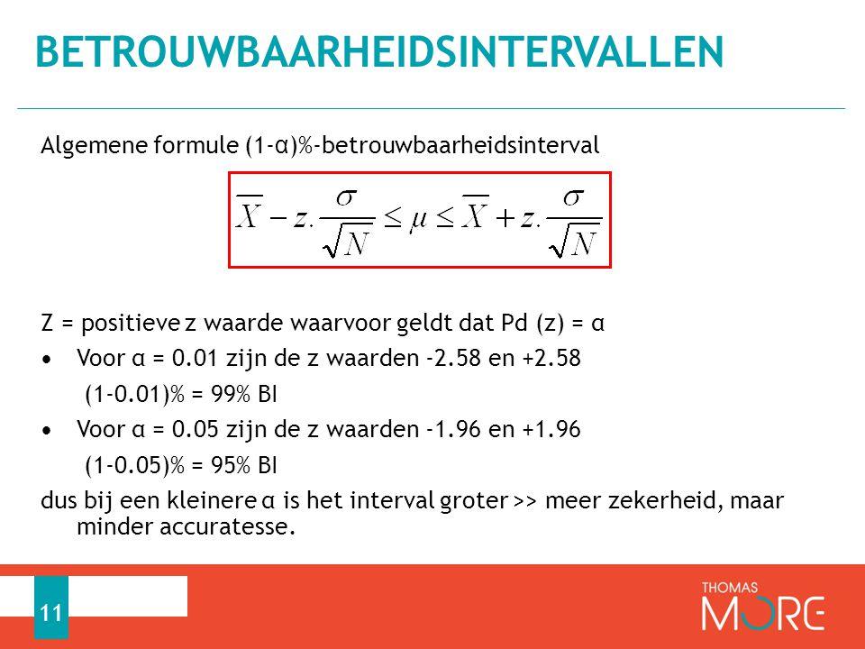 Algemene formule (1- α )%-betrouwbaarheidsinterval Z = positieve z waarde waarvoor geldt dat Pd (z) = α Voor α = 0.01 zijn de z waarden -2.58 en +2.58