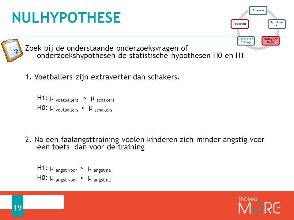 Zoek bij de onderstaande onderzoeksvragen of onderzoekshypothesen de statistische hypothesen H0 en H1 1. Voetballers zijn extraverter dan schakers. H1