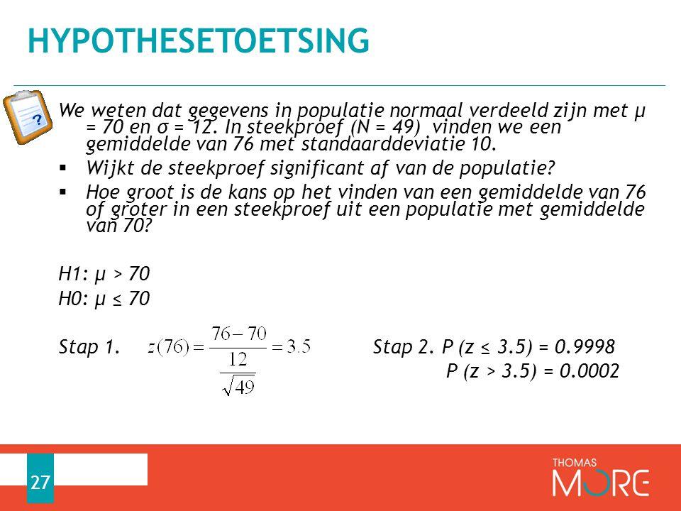 We weten dat gegevens in populatie normaal verdeeld zijn met µ = 70 en σ = 12. In steekproef (N = 49) vinden we een gemiddelde van 76 met standaarddev