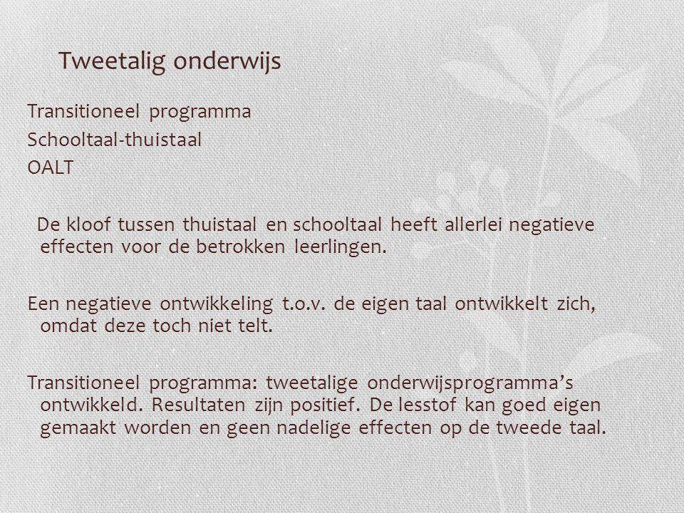 Tweetalig onderwijs Transitioneel programma Schooltaal-thuistaal OALT De kloof tussen thuistaal en schooltaal heeft allerlei negatieve effecten voor d