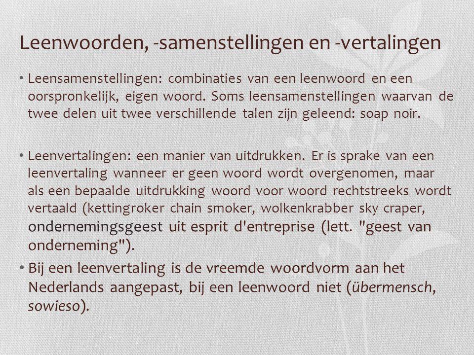 Leenwoorden, -samenstellingen en -vertalingen Leensamenstellingen: combinaties van een leenwoord en een oorspronkelijk, eigen woord. Soms leensamenste