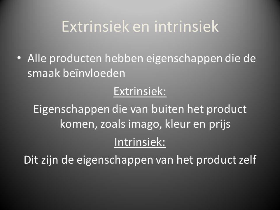 Extrinsiek en intrinsiek Alle producten hebben eigenschappen die de smaak beïnvloeden Extrinsiek: Eigenschappen die van buiten het product komen, zoal