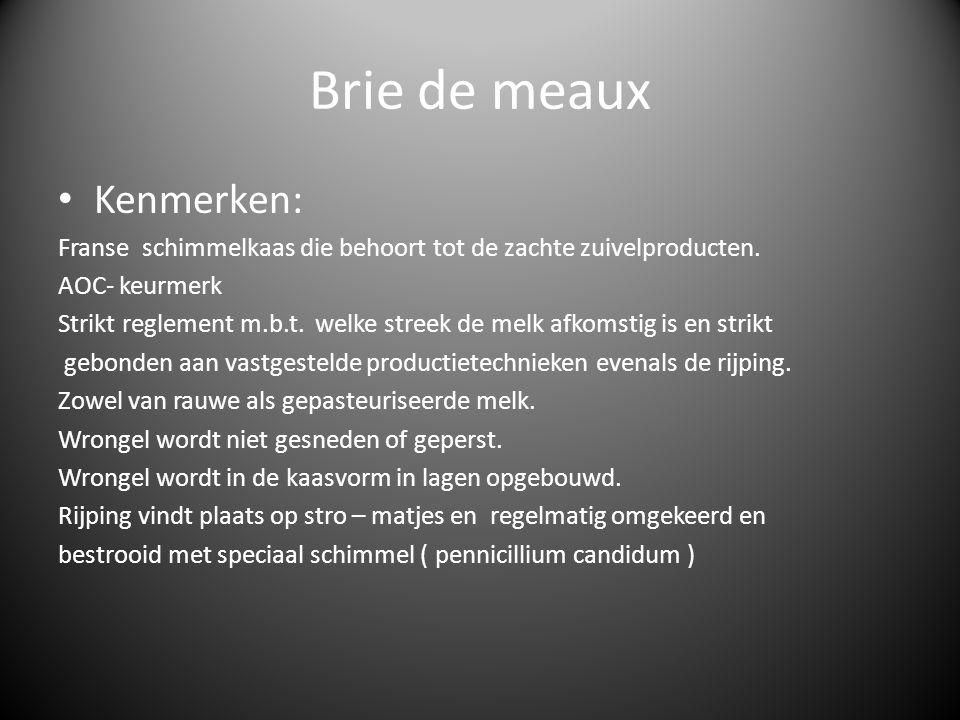 Brie de meaux Kenmerken: Franse schimmelkaas die behoort tot de zachte zuivelproducten. AOC- keurmerk Strikt reglement m.b.t. welke streek de melk afk