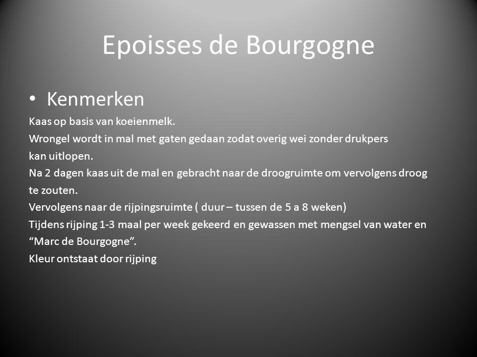 Epoisses de Bourgogne Kenmerken Kaas op basis van koeienmelk. Wrongel wordt in mal met gaten gedaan zodat overig wei zonder drukpers kan uitlopen. Na