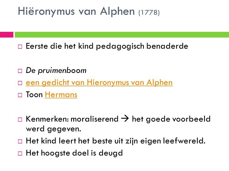 Hiëronymus van Alphen (1778)  Eerste die het kind pedagogisch benaderde  De pruimenboom  een gedicht van Hieronymus van Alphen een gedicht van Hier