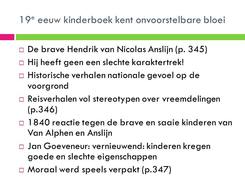 19 e eeuw kinderboek kent onvoorstelbare bloei  De brave Hendrik van Nicolas Anslijn (p. 345)  Hij heeft geen een slechte karaktertrek!  Historisch