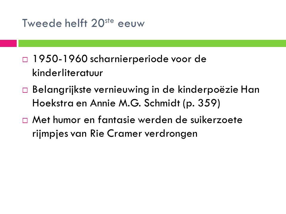 Tweede helft 20 ste eeuw  1950-1960 scharnierperiode voor de kinderliteratuur  Belangrijkste vernieuwing in de kinderpoëzie Han Hoekstra en Annie M.