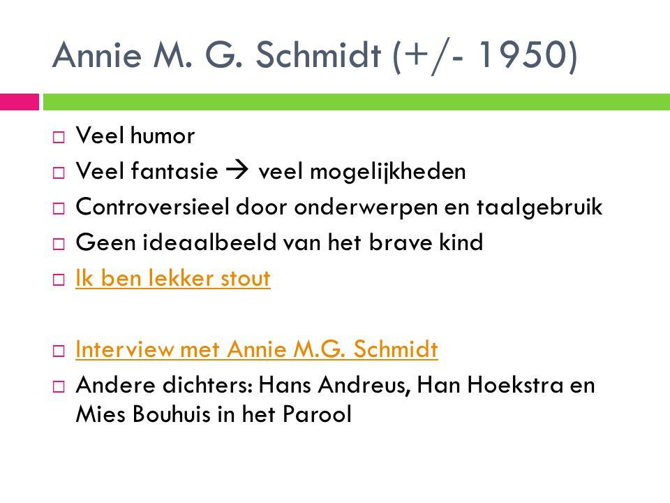 Annie M. G. Schmidt (+/- 1950)  Veel humor  Veel fantasie  veel mogelijkheden  Controversieel door onderwerpen en taalgebruik  Geen ideaalbeeld v