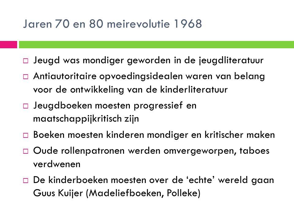 Jaren 70 en 80 meirevolutie 1968  Jeugd was mondiger geworden in de jeugdliteratuur  Antiautoritaire opvoedingsidealen waren van belang voor de ontw