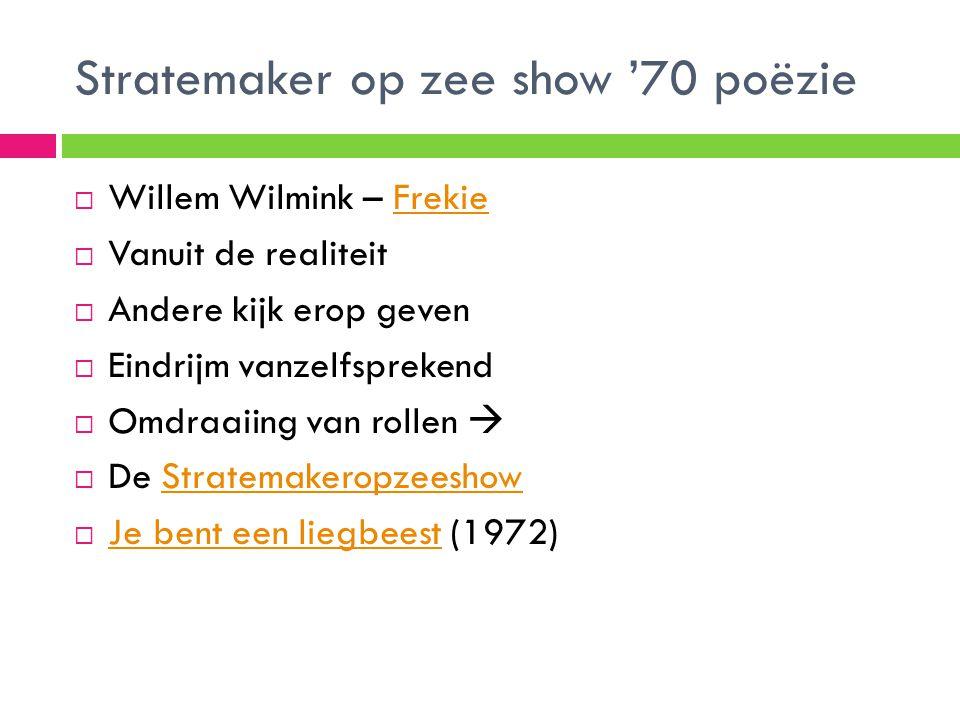 Stratemaker op zee show '70 poëzie  Willem Wilmink – FrekieFrekie  Vanuit de realiteit  Andere kijk erop geven  Eindrijm vanzelfsprekend  Omdraai