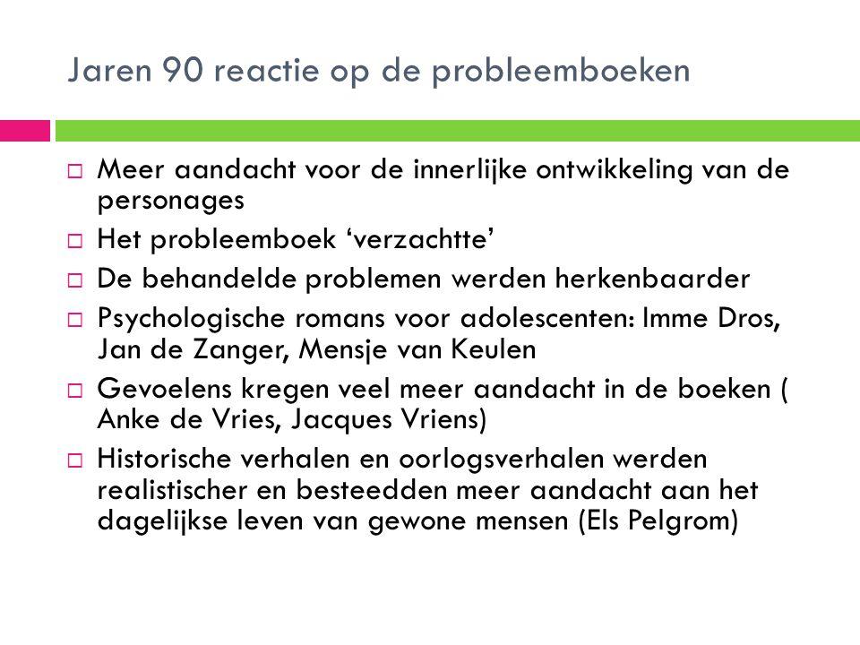 Jaren 90 reactie op de probleemboeken  Meer aandacht voor de innerlijke ontwikkeling van de personages  Het probleemboek 'verzachtte'  De behandeld