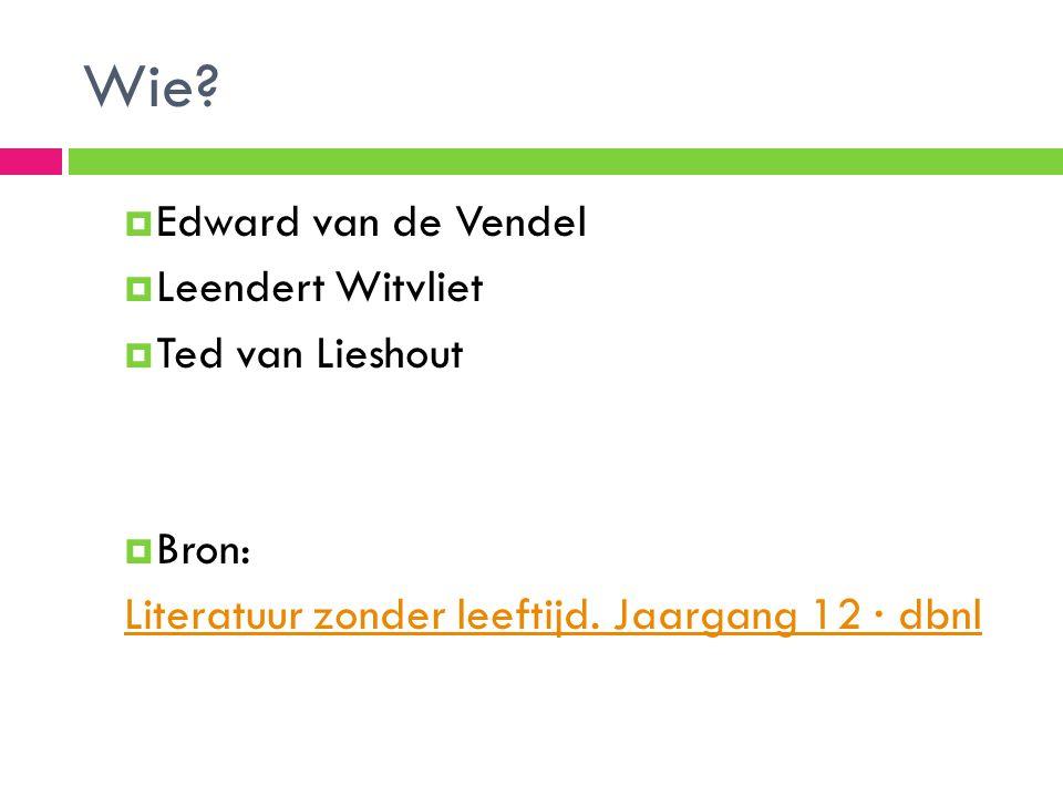 Wie?  Edward van de Vendel  Leendert Witvliet  Ted van Lieshout  Bron: Literatuur zonder leeftijd. Jaargang 12 · dbnl