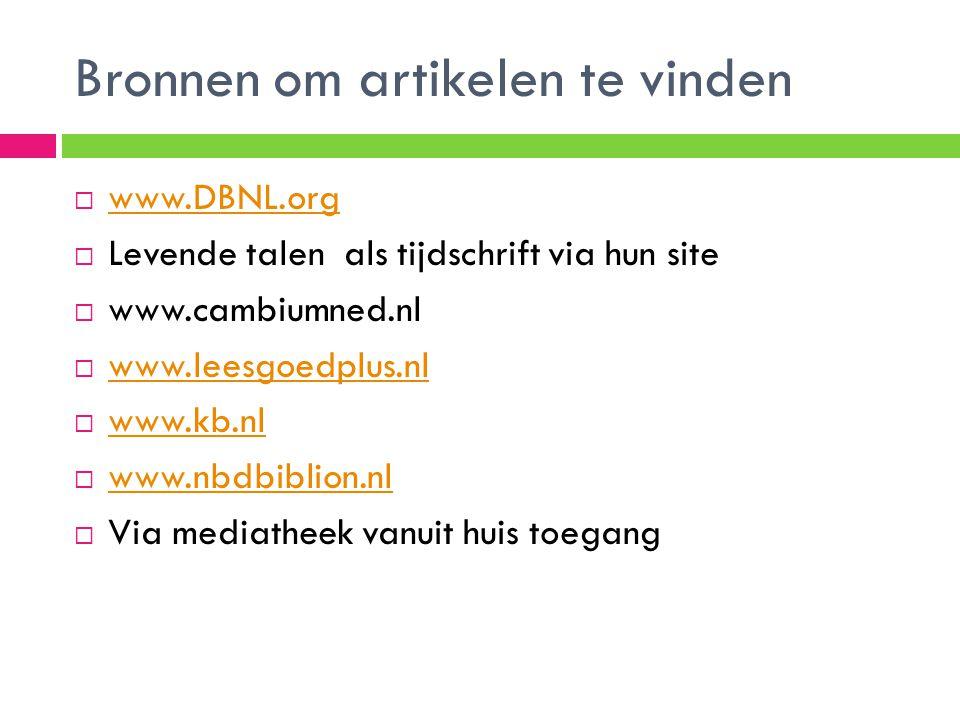 Bronnen om artikelen te vinden  www.DBNL.org www.DBNL.org  Levende talen als tijdschrift via hun site  www.cambiumned.nl  www.leesgoedplus.nl www.