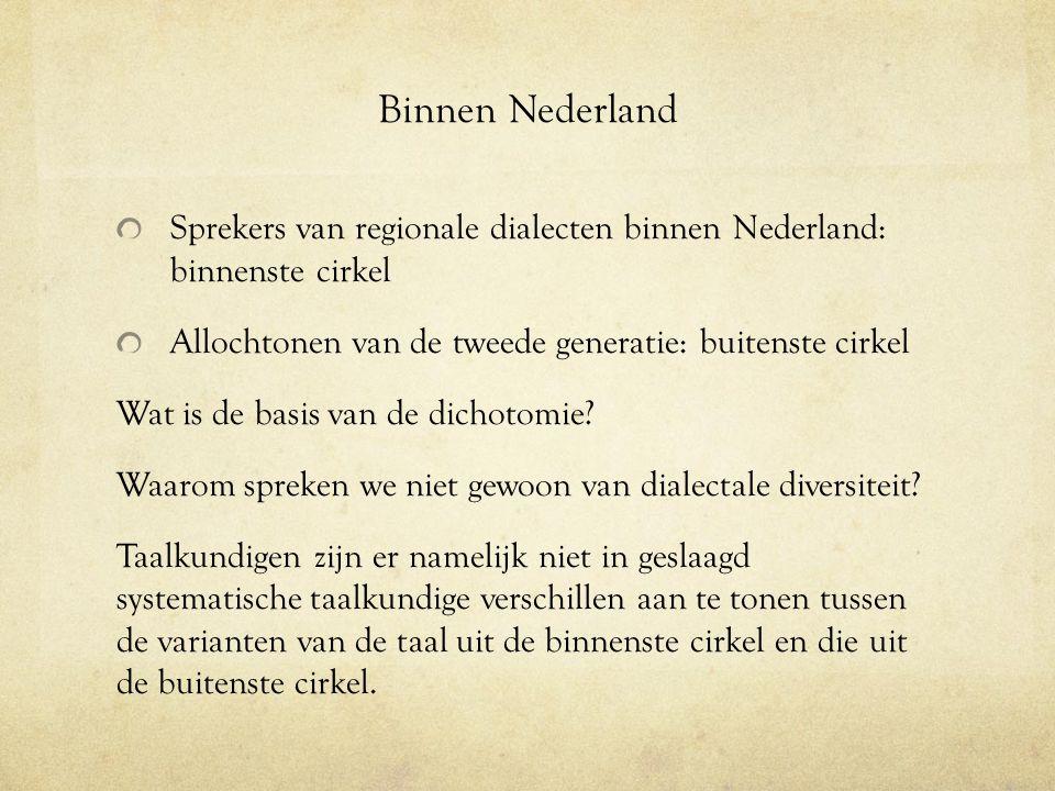 Binnen Nederland Sprekers van regionale dialecten binnen Nederland: binnenste cirkel Allochtonen van de tweede generatie: buitenste cirkel Wat is de b